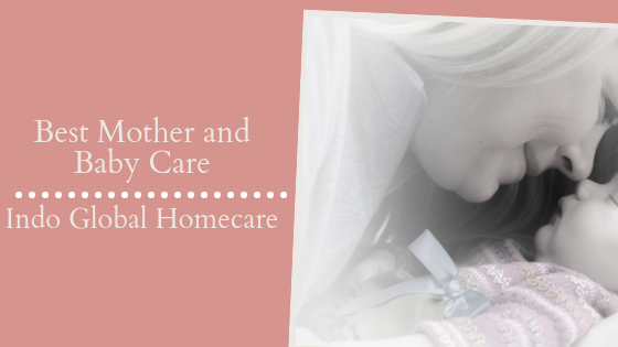 Read more about the article Best Mother and Baby Care from Indo Global Homecare